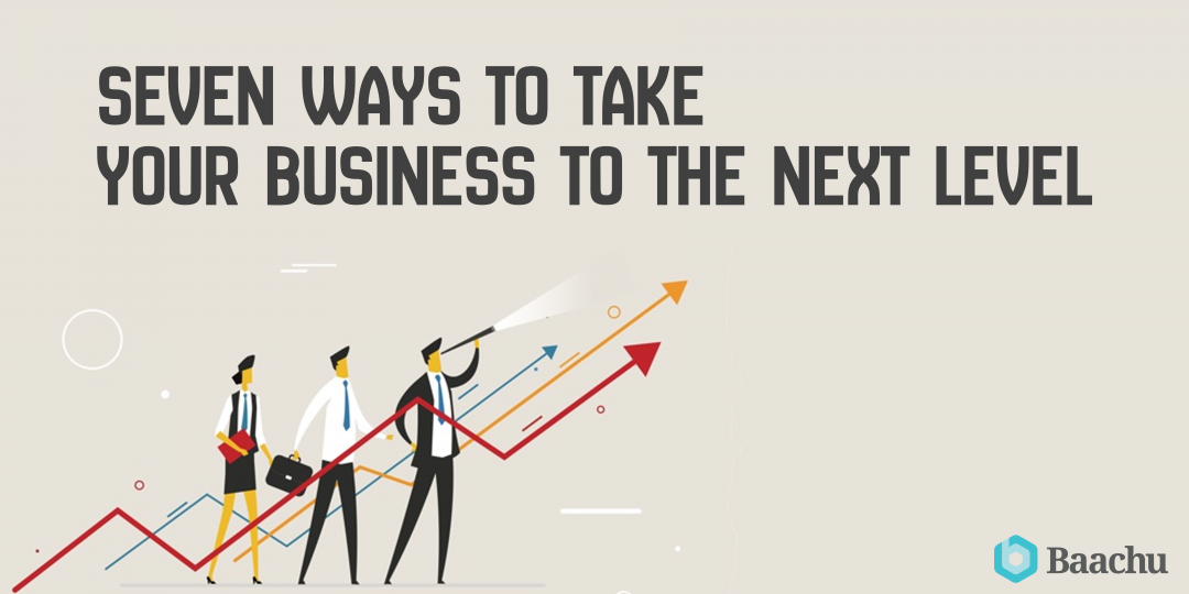 7 Ways to take your business to the next level
