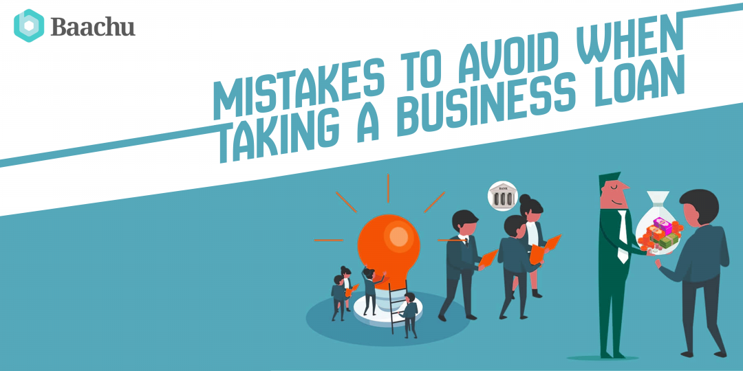 Mistakes to avoid when taking a Business Loan