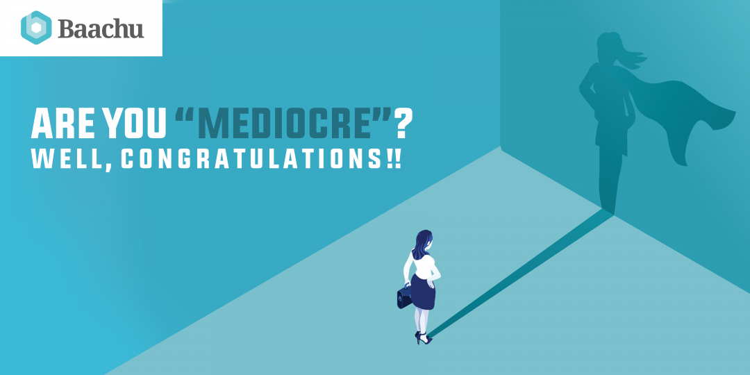 "Are You ""Mediocre'? Well, Congratulations!!"