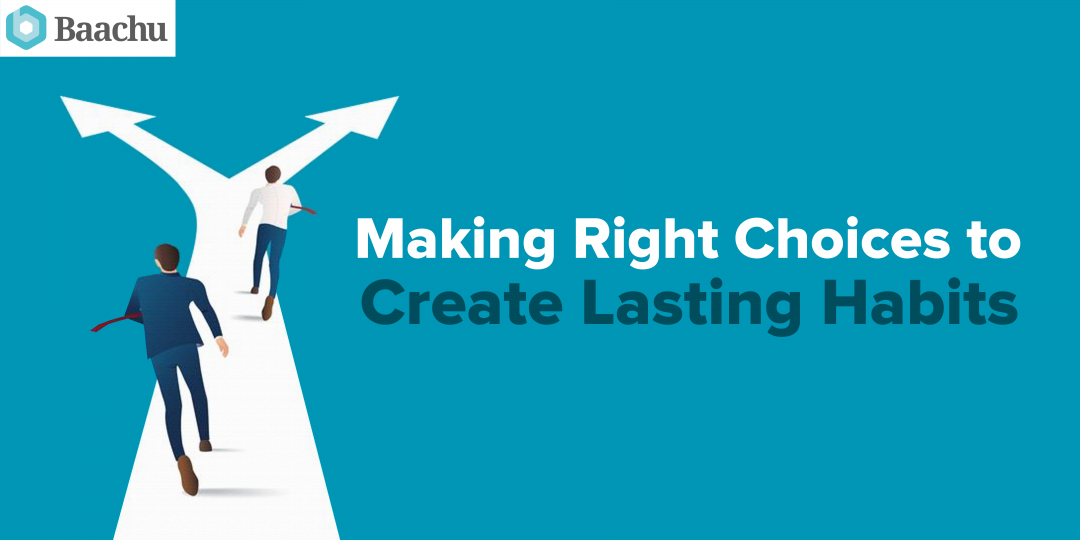 Making Right Choices To Create Lasting Habits
