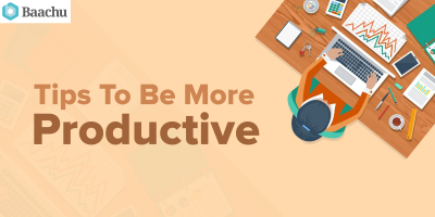 Tips To Be More Productive
